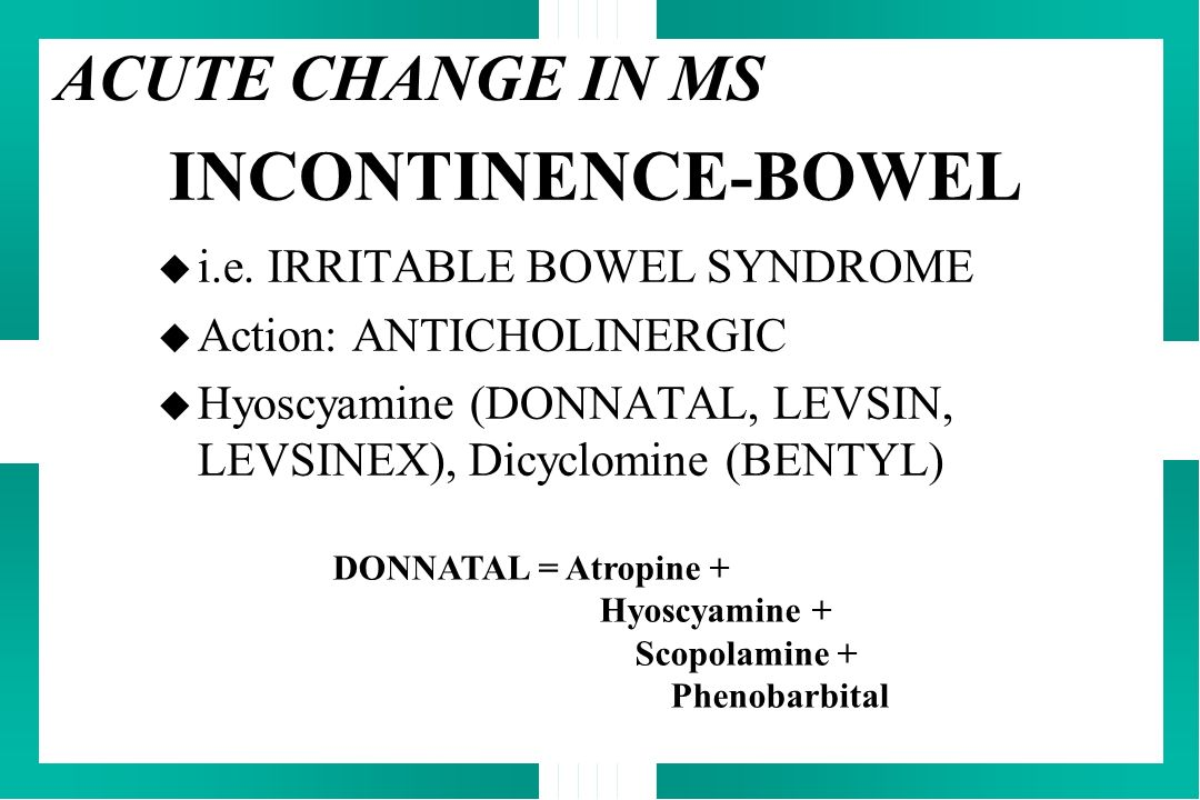 INCONTINENCE-BOWEL ACUTE CHANGE IN MS i.e. IRRITABLE BOWEL SYNDROME