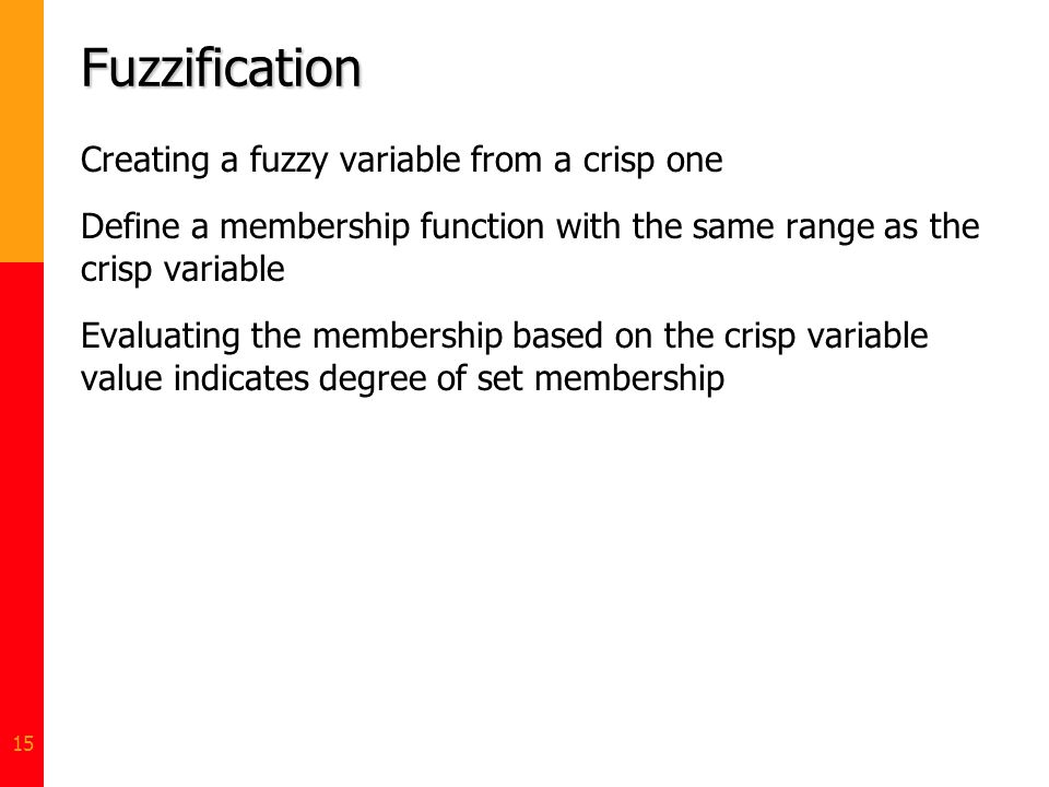 Fuzzification Creating a fuzzy variable from a crisp one