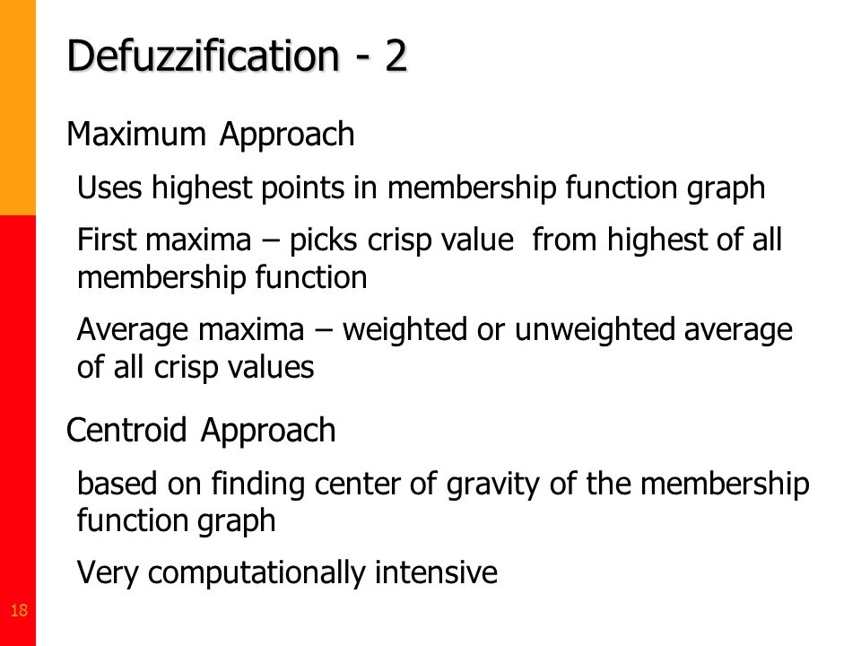 Defuzzification - 2 Maximum Approach Centroid Approach