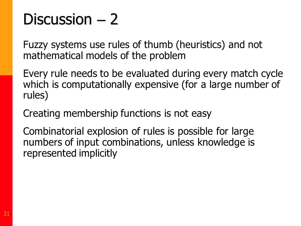 Discussion – 2 Fuzzy systems use rules of thumb (heuristics) and not mathematical models of the problem.