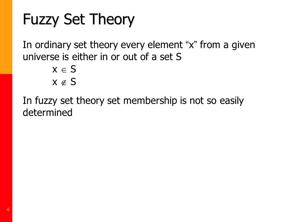 Fuzzy Set Theory In ordinary set theory every element x from a given universe is either in or out of a set S.