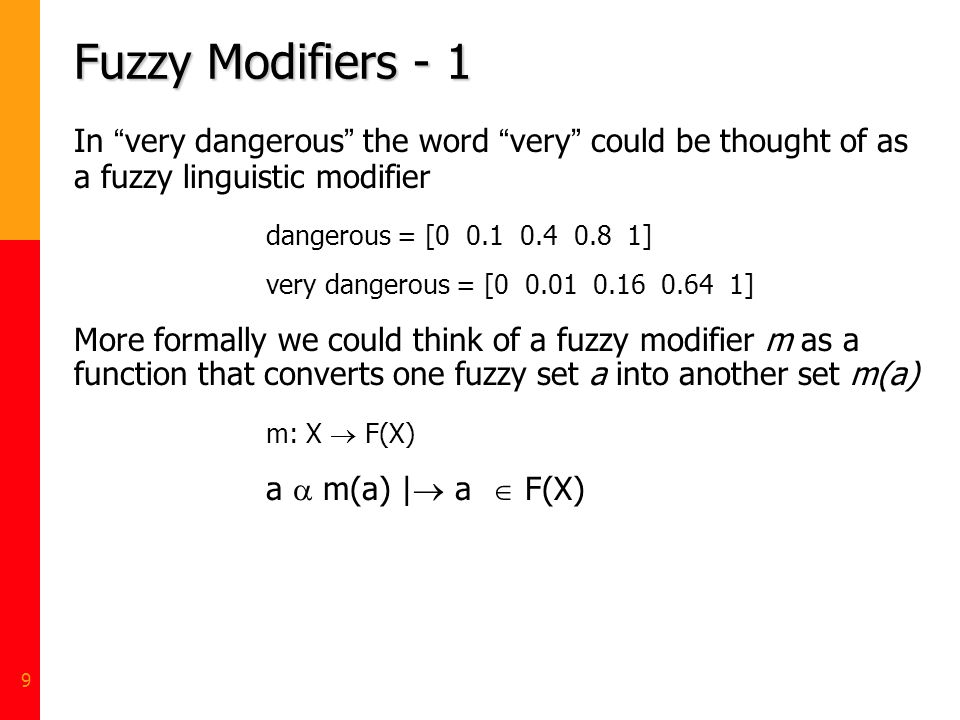 Fuzzy Modifiers - 1 In very dangerous the word very could be thought of as a fuzzy linguistic modifier.