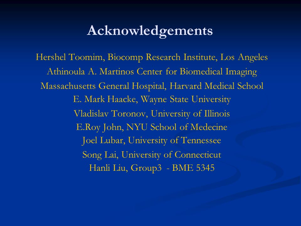 Acknowledgements Hershel Toomim, Biocomp Research Institute, Los Angeles. Athinoula A. Martinos Center for Biomedical Imaging.