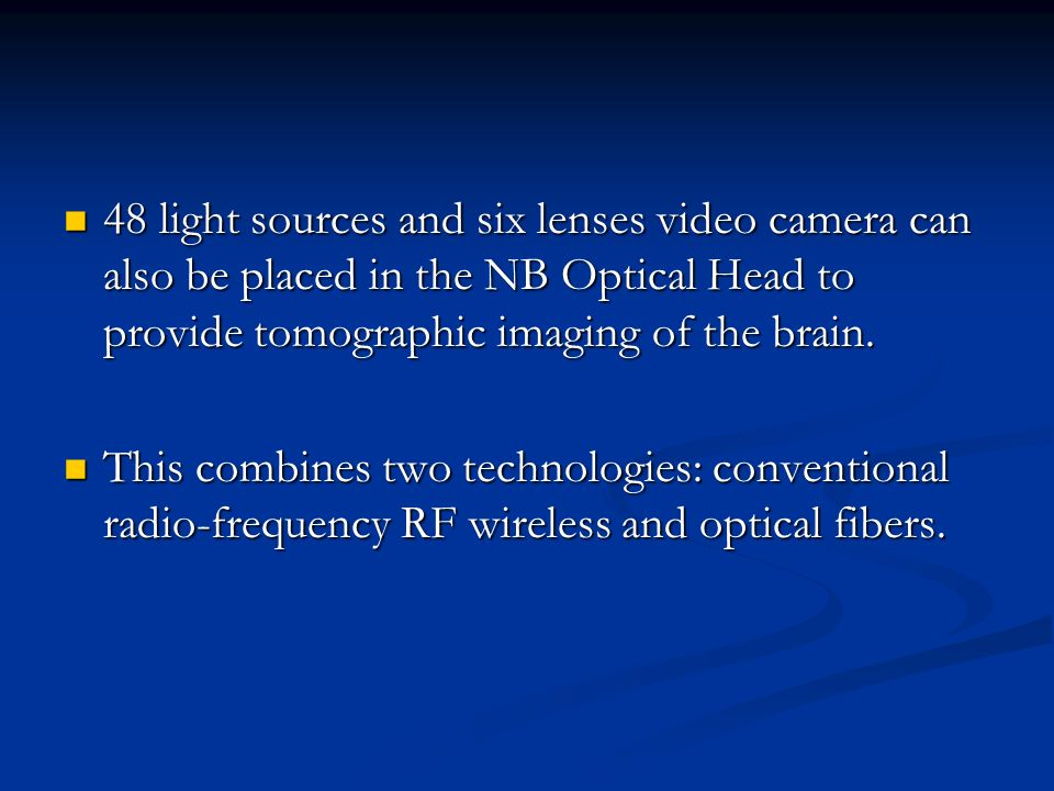 48 light sources and six lenses video camera can also be placed in the NB Optical Head to provide tomographic imaging of the brain.