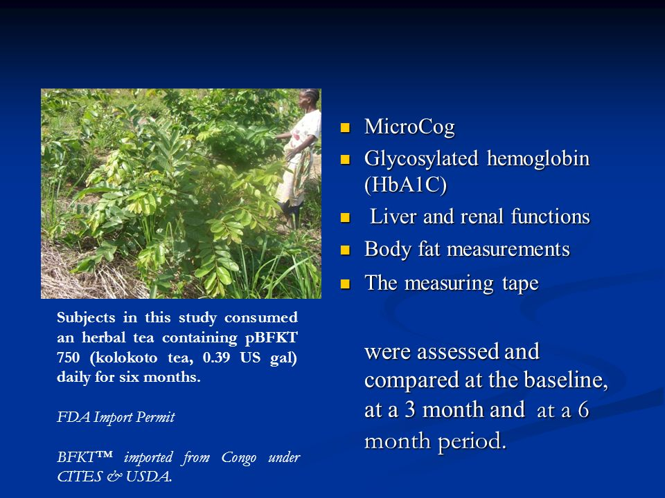 MicroCog Glycosylated hemoglobin (HbA1C) Liver and renal functions. Body fat measurements. The measuring tape.