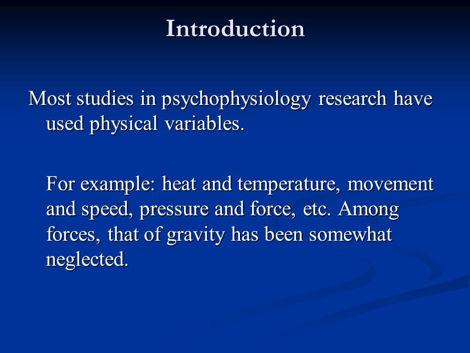 Introduction Most studies in psychophysiology research have used physical variables.