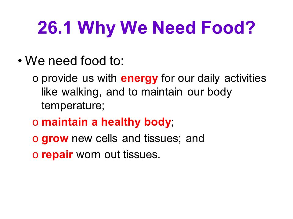 26.1 Why We Need Food We need food to: