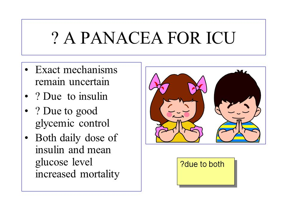 A PANACEA FOR ICU Exact mechanisms remain uncertain Due to insulin