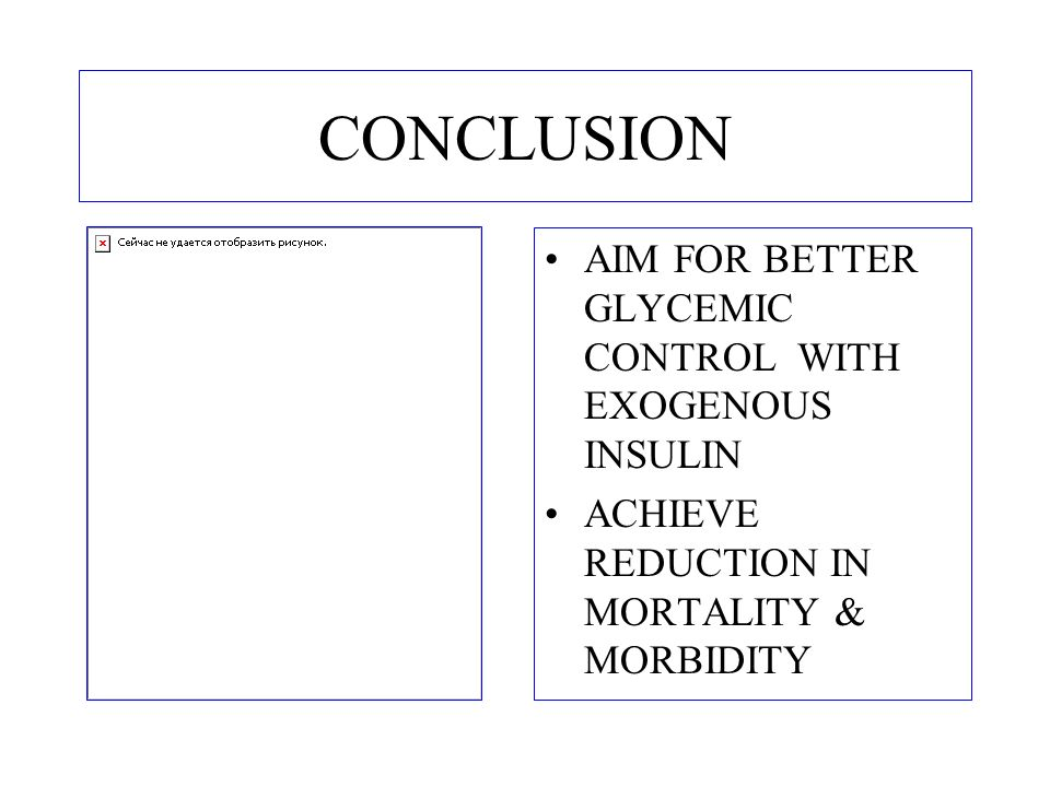 CONCLUSION AIM FOR BETTER GLYCEMIC CONTROL WITH EXOGENOUS INSULIN
