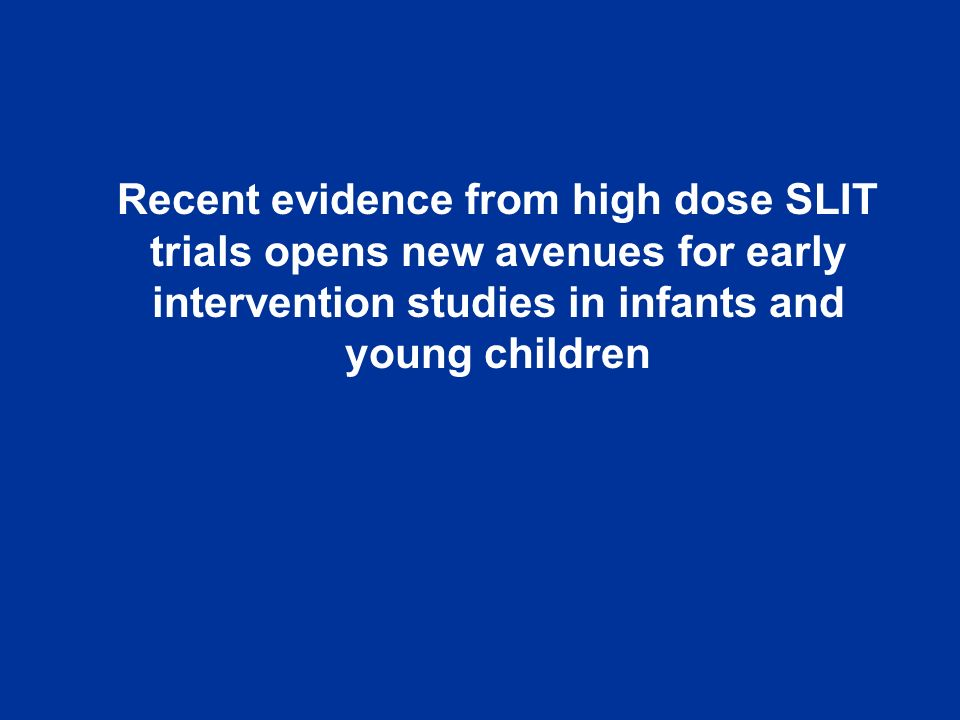 Recent evidence from high dose SLIT trials opens new avenues for early intervention studies in infants and young children