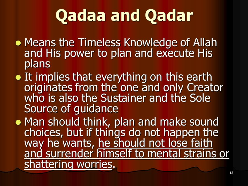 Qadaa and Qadar Means the Timeless Knowledge of Allah and His power to plan and execute His plans.