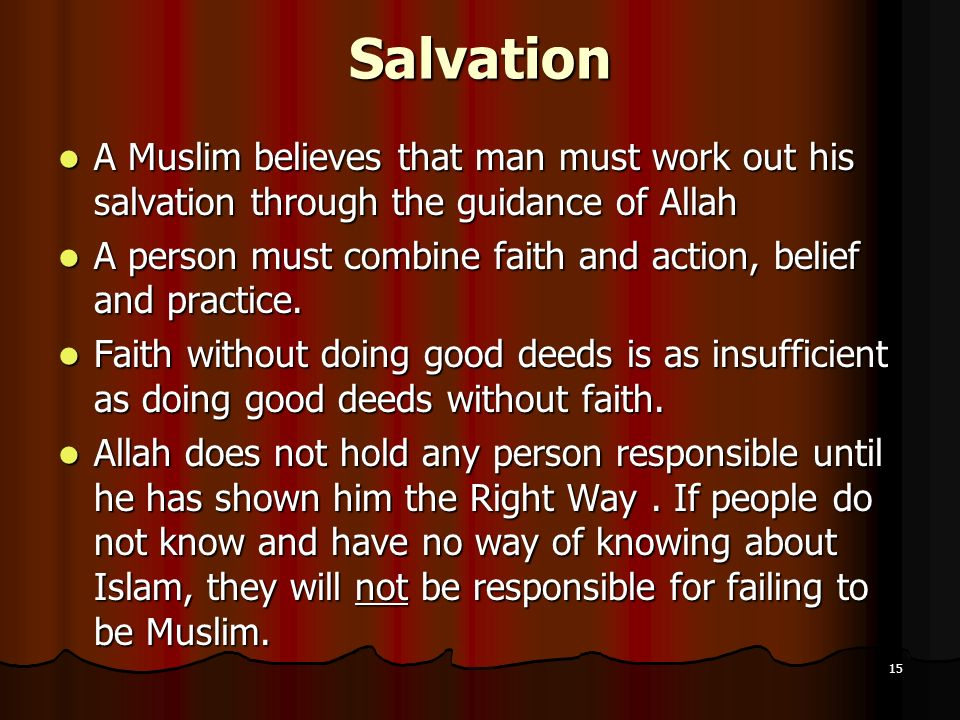 Salvation A Muslim believes that man must work out his salvation through the guidance of Allah.