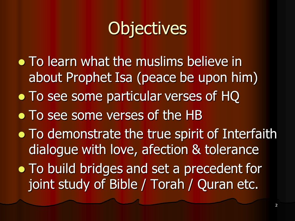 Objectives To learn what the muslims believe in about Prophet Isa (peace be upon him) To see some particular verses of HQ.