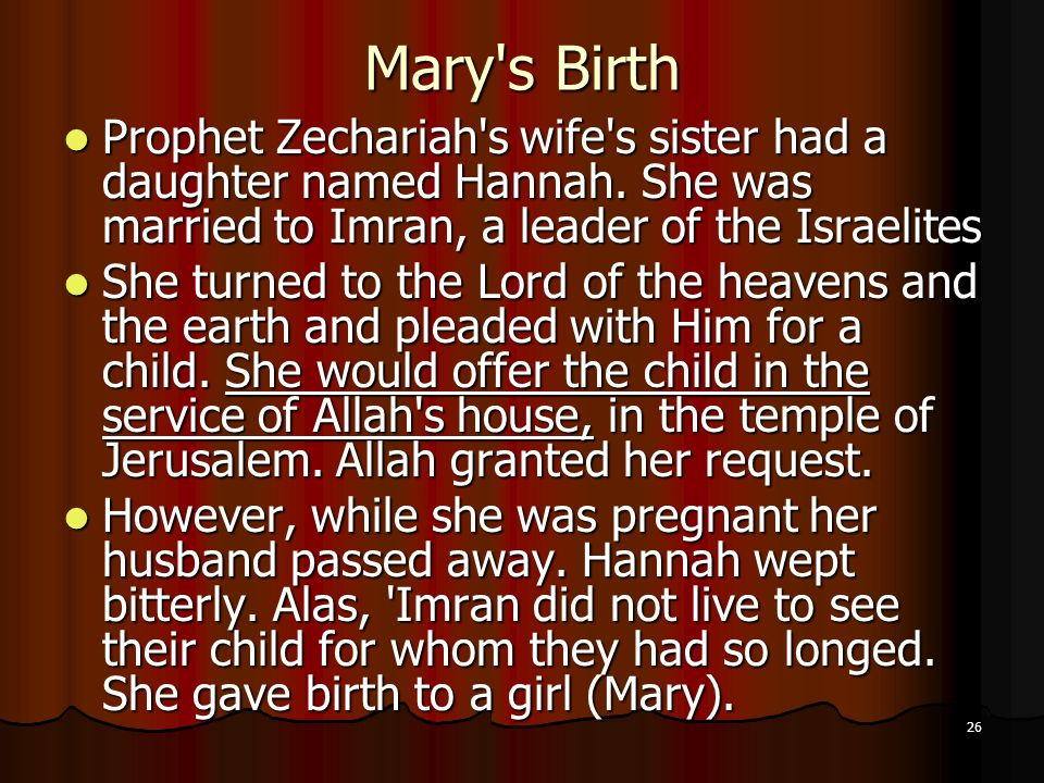 Mary s Birth Prophet Zechariah s wife s sister had a daughter named Hannah. She was married to Imran, a leader of the Israelites.