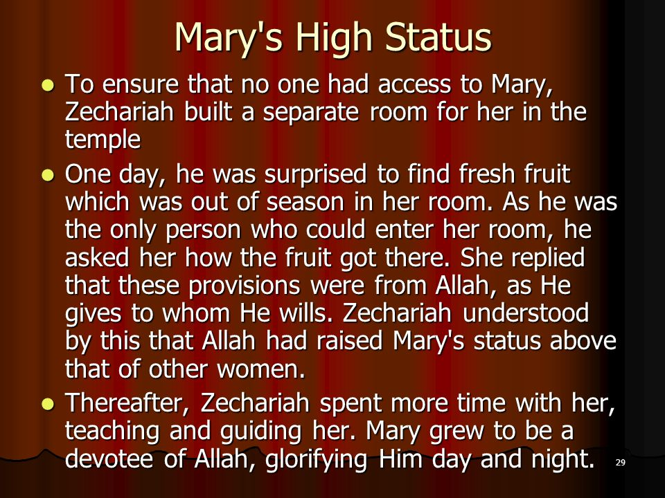 Mary s High Status To ensure that no one had access to Mary, Zechariah built a separate room for her in the temple.