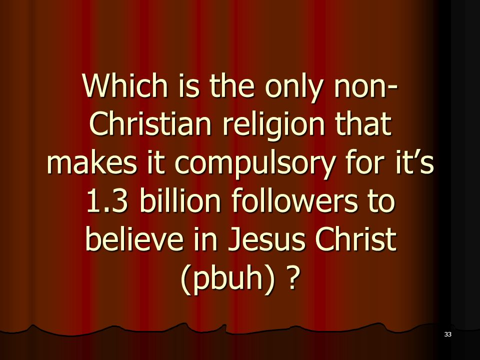 Which is the only non-Christian religion that makes it compulsory for it's 1.3 billion followers to believe in Jesus Christ (pbuh)