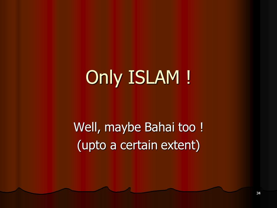 Well, maybe Bahai too ! (upto a certain extent)