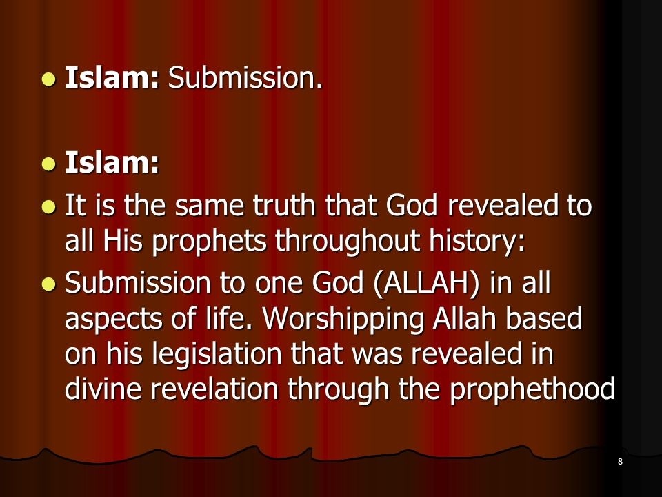 Islam: Submission. Islam: It is the same truth that God revealed to all His prophets throughout history: