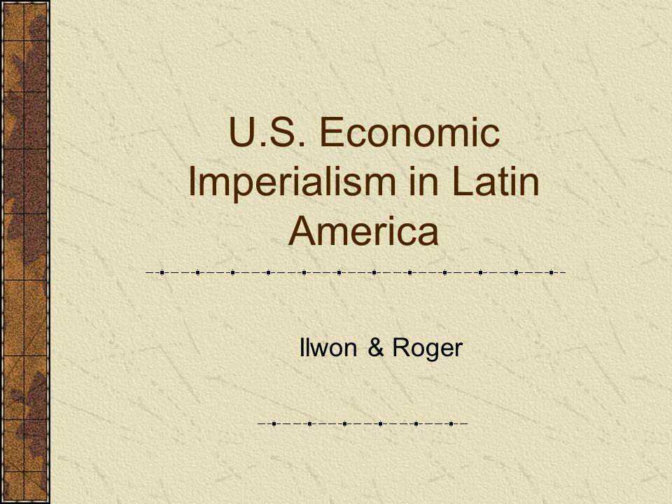 U.S. Economic Imperialism in Latin America