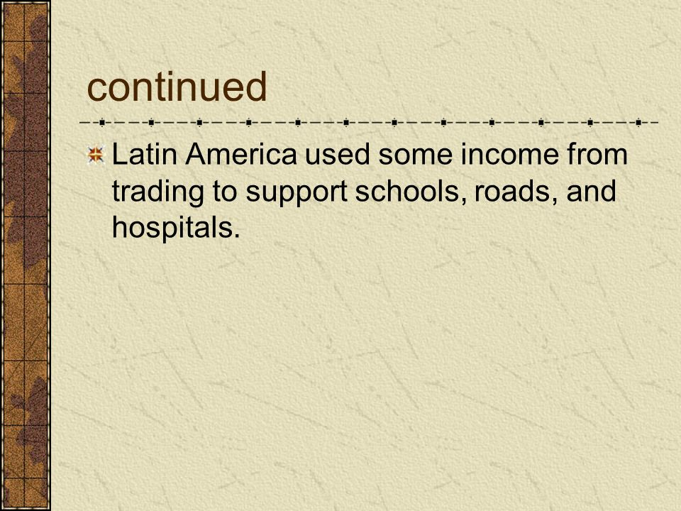 continued Latin America used some income from trading to support schools, roads, and hospitals.