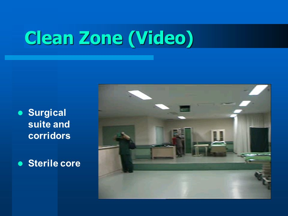 Clean Zone (Video) Surgical suite and corridors Sterile core