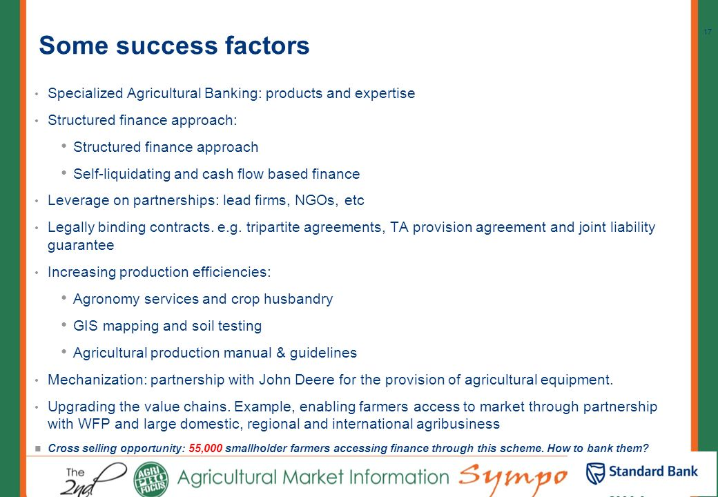 Some success factors Specialized Agricultural Banking: products and expertise. Structured finance approach: