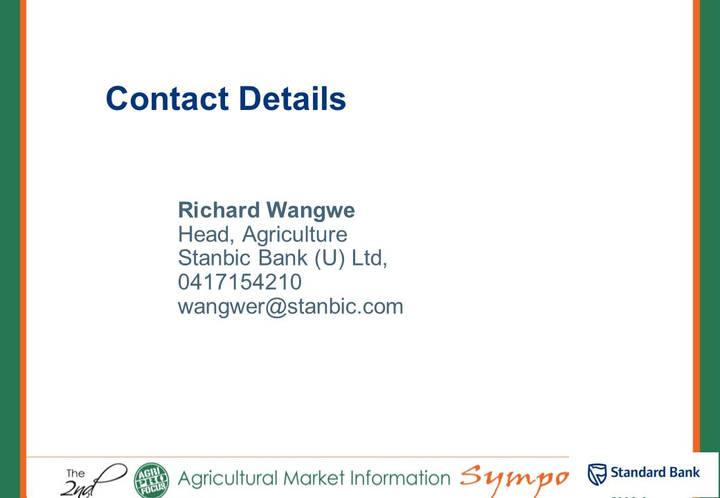 Contact Details Richard Wangwe Head, Agriculture Stanbic Bank (U) Ltd,