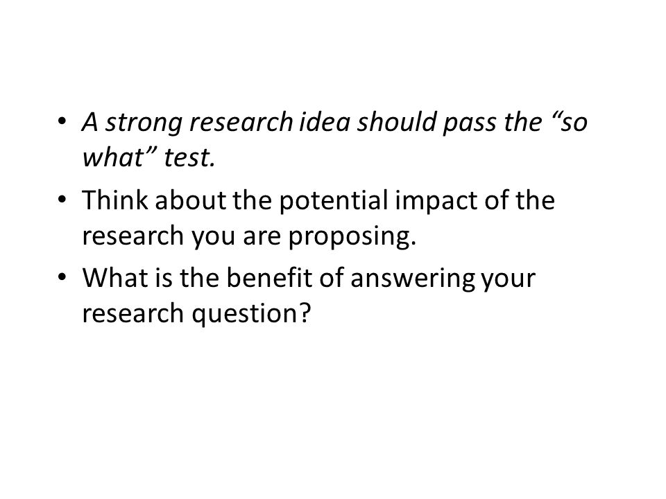 A strong research idea should pass the so what test.