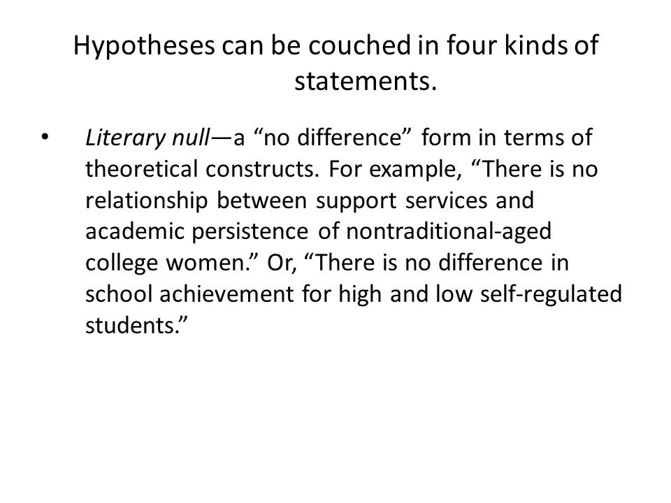 Hypotheses can be couched in four kinds of statements.