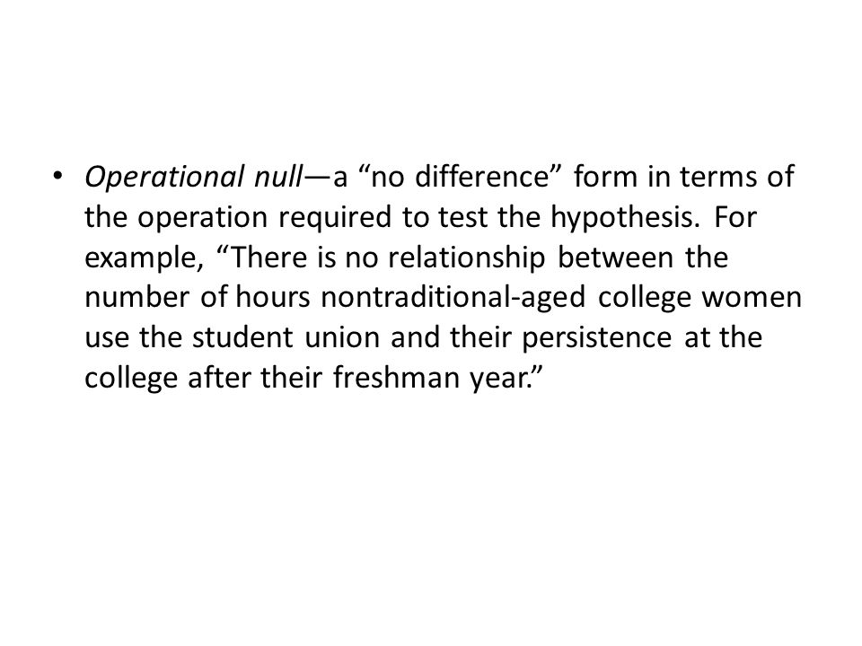 Operational null—a no difference form in terms of the operation required to test the hypothesis.