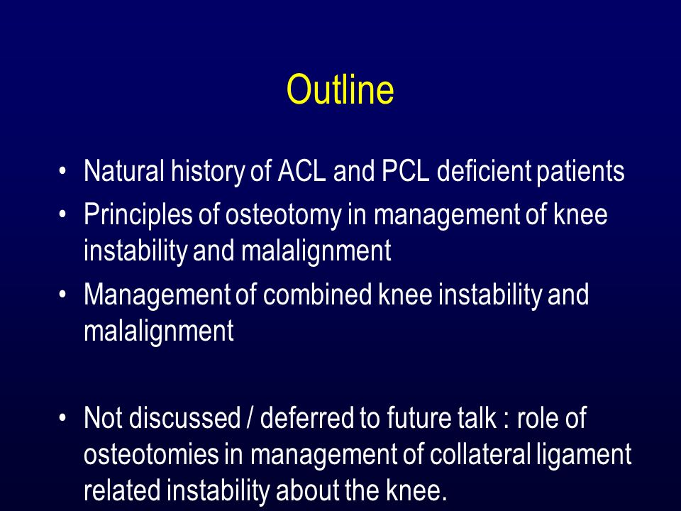 Outline Natural history of ACL and PCL deficient patients