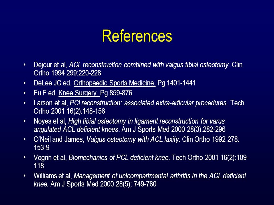 References Dejour et al, ACL reconstruction combined with valgus tibial osteotomy. Clin Ortho 1994 299:220-228.