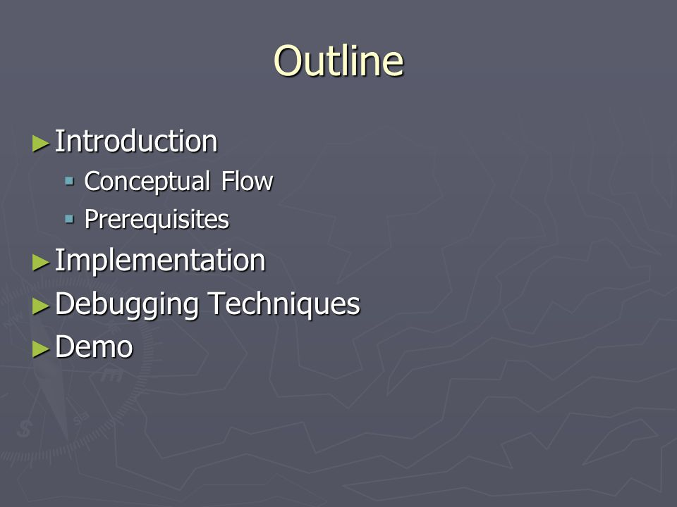 Outline Introduction Implementation Debugging Techniques Demo