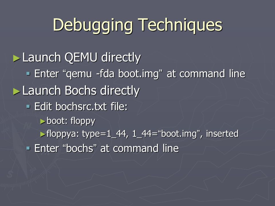 Debugging Techniques Launch QEMU directly Launch Bochs directly