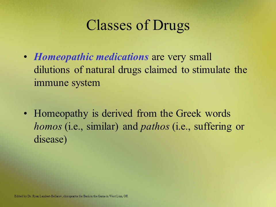Classes of Drugs Homeopathic medications are very small dilutions of natural drugs claimed to stimulate the immune system.