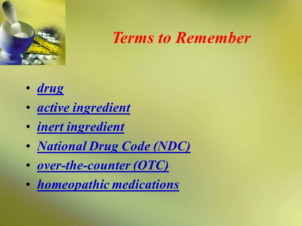 Terms to Remember drug active ingredient inert ingredient