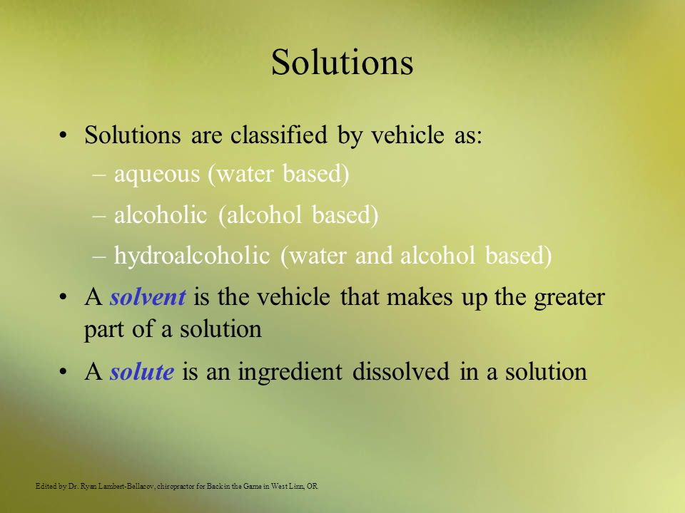 Solutions Solutions are classified by vehicle as: