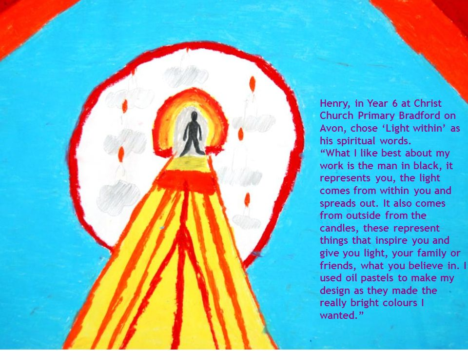 Henry, in Year 6 at Christ Church Primary Bradford on Avon, chose 'Light within' as his spiritual words.