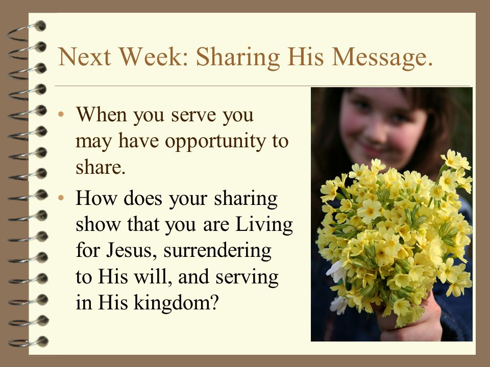 Next Week: Sharing His Message.