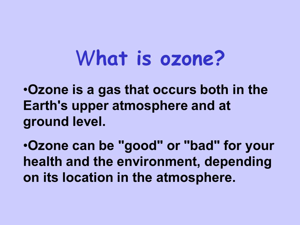 Ozone is a gas that occurs both in the Earth s upper atmosphere and at ground level.