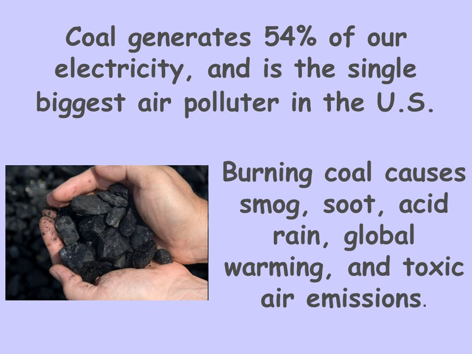 Coal generates 54% of our electricity, and is the single biggest air polluter in the U.S.