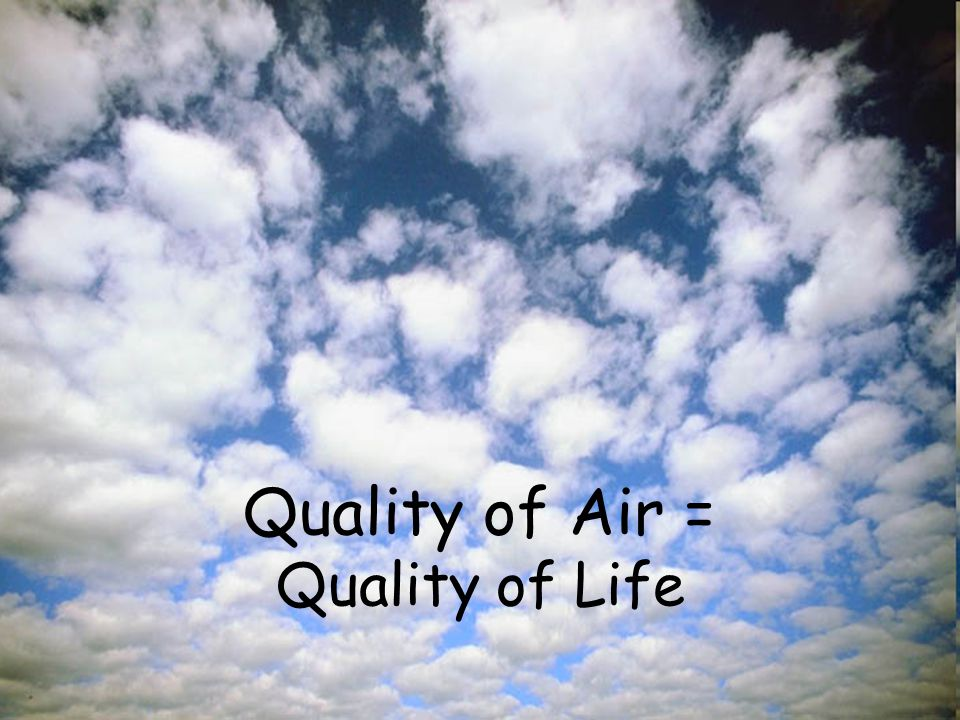 Quality of Air = Quality of Life