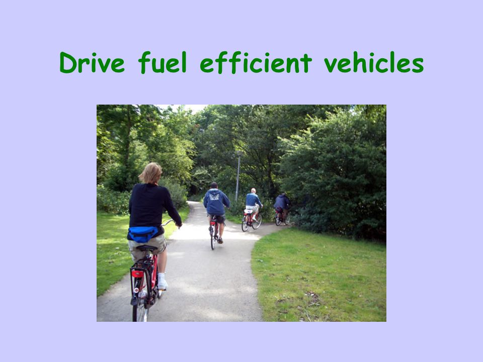 Drive fuel efficient vehicles