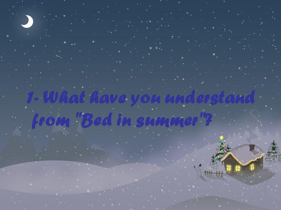 1- What have you understand from Bed in summer
