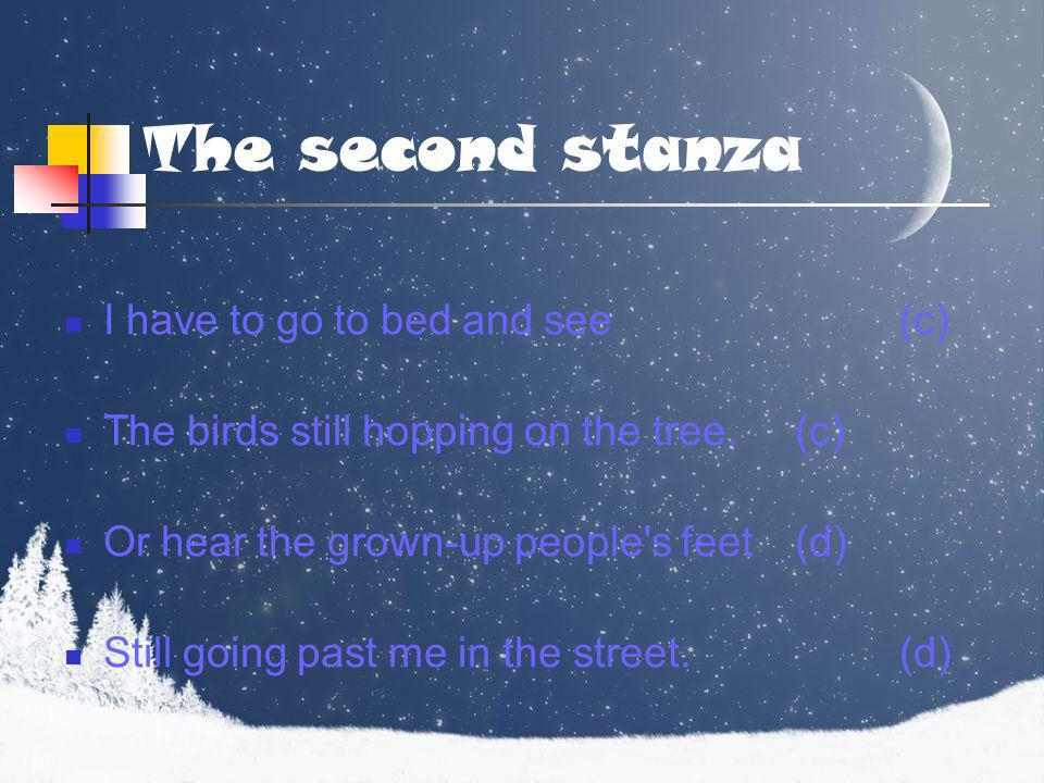 The second stanza I have to go to bed and see (c)