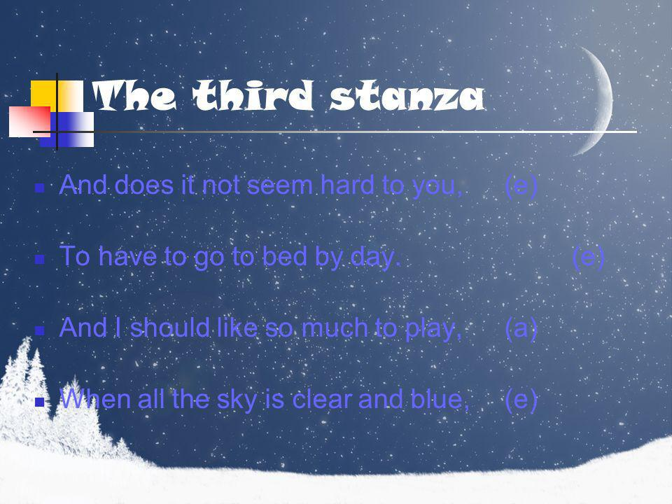 The third stanza And does it not seem hard to you, (e)