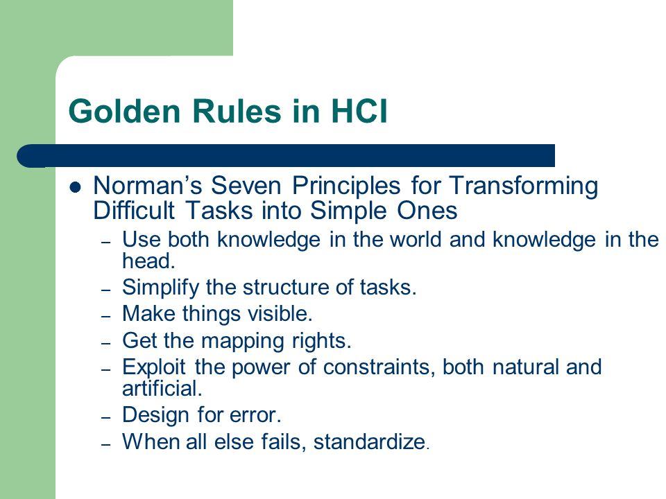 Golden Rules in HCI Norman's Seven Principles for Transforming Difficult Tasks into Simple Ones.