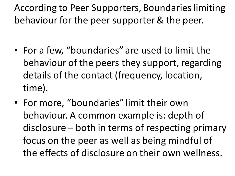 According to Peer Supporters, Boundaries limiting behaviour for the peer supporter & the peer.