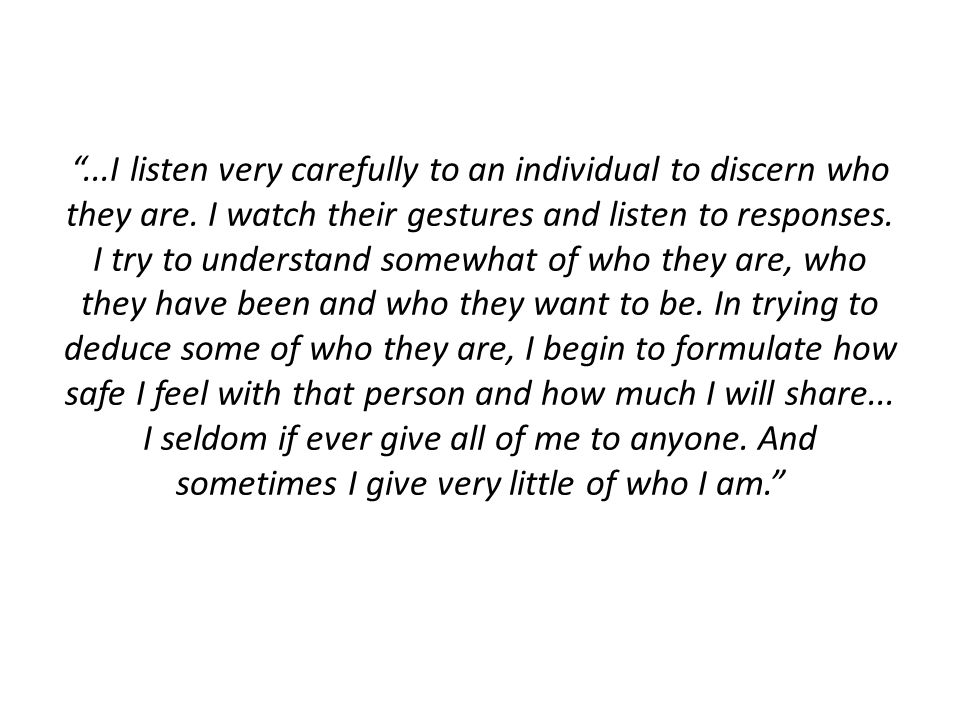. I listen very carefully to an individual to discern who they are