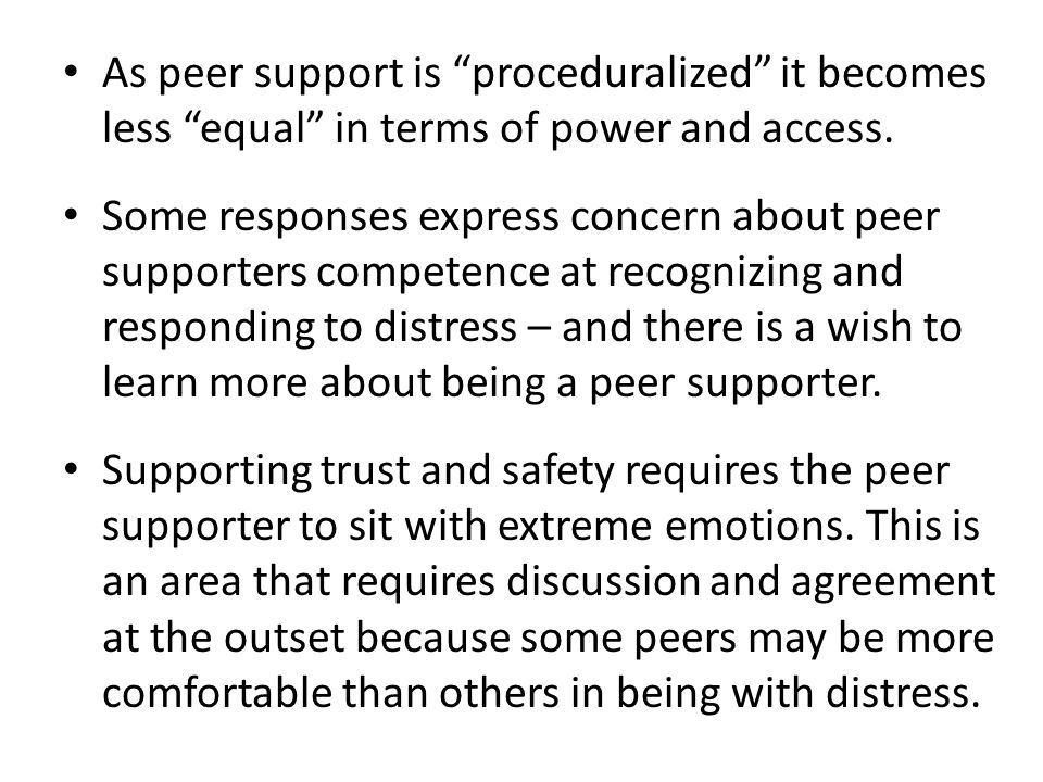 As peer support is proceduralized it becomes less equal in terms of power and access.